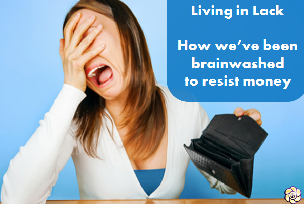Living in Lack: How We've Been Brainwashed to Resist Money