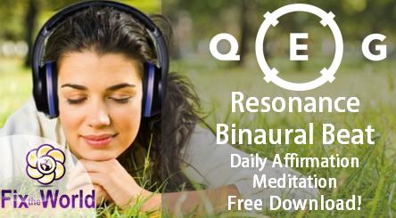 QEG Resonance Binaural Beat Daily Affirmation Meditation to help Fix Our World. Free Download!