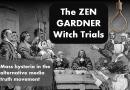 The Zen Gardner Witch Trials. Mass Hysteria in the Alternative Truth Movement.