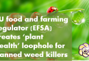 EU food and farming regulator (EFSA) creates 'plant health' loophole for banned weedkillers