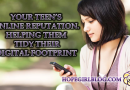 Your teen's online reputation. Helping them tidy their digital footprint