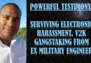 Surviving Electronic Harassment, V2K, Gangstalking. Ex-Military Engineer Powerful Testimony.