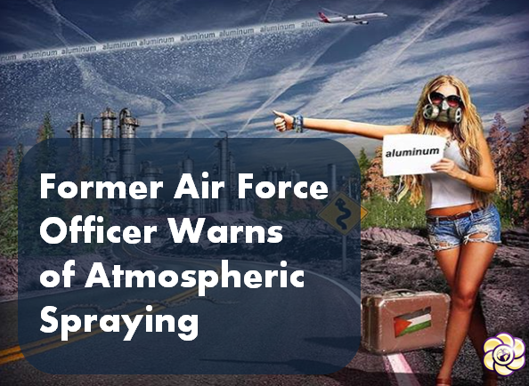 Former air force officer warns of atmospheric spraying and the coming collapse