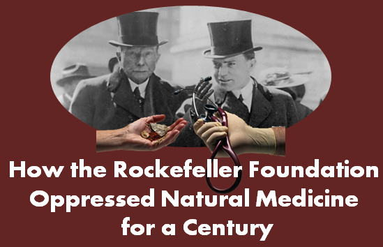 What is the Rockefeller Foundation and how has it oppressed natural medicine for nearly a century?