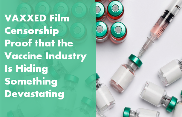 Aggressive censorship of VAXXED documentary is proof that the vaccine industry has something to hide… and it's devastating!