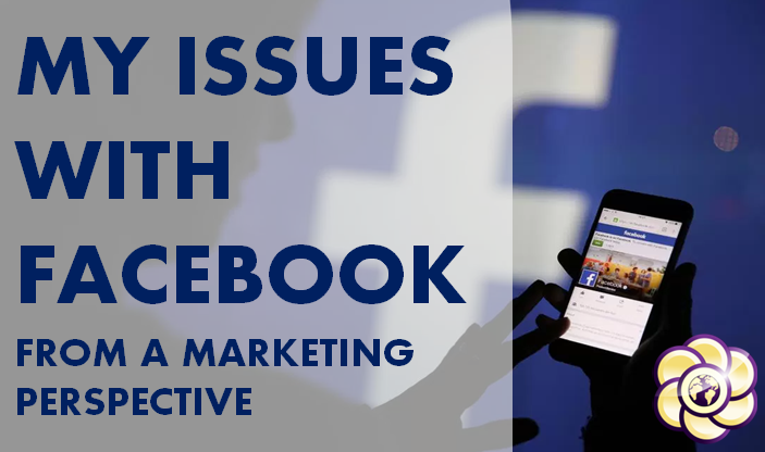 My Issues with Facebook From a Marketing Perspective
