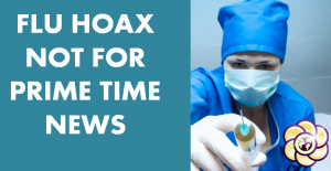FLU-HOAX-not-for-prime-time-news-300x155 FLU HOAX not for prime time news