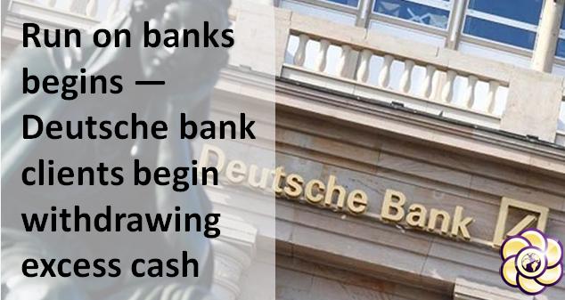 Run on banks begins — Deutsche bank clients begin withdrawing excess cash
