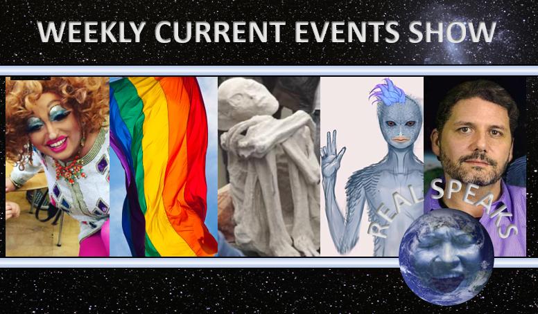 The Gay and Transgender Agenda, Fake Alien Found in Nazca Peru, Corey Goode Secret Space Program Saga on Real Speaks Current Events Show Part 2