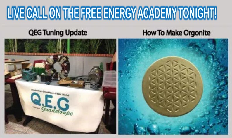 Live Call Tonight! Free Energy Academy QEG Tuning Update and How To Make Orgonite