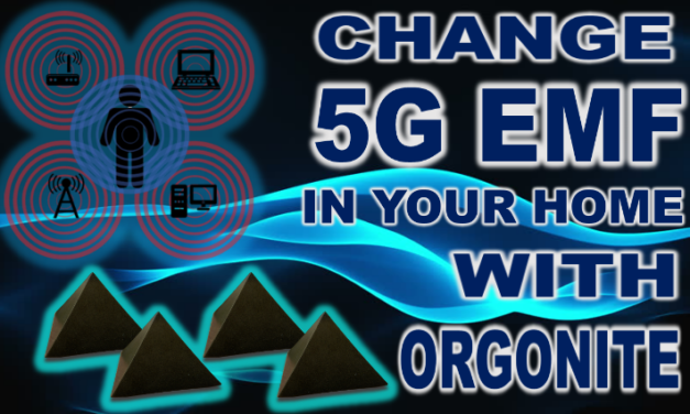 CHANGE 5G EMF IN YOUR HOME WITH ORGONITE