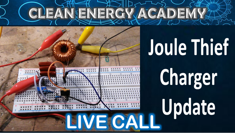 Joule Thief Charger Circuit Module Update Live Call February 9, 2020 Clean Energy Academy