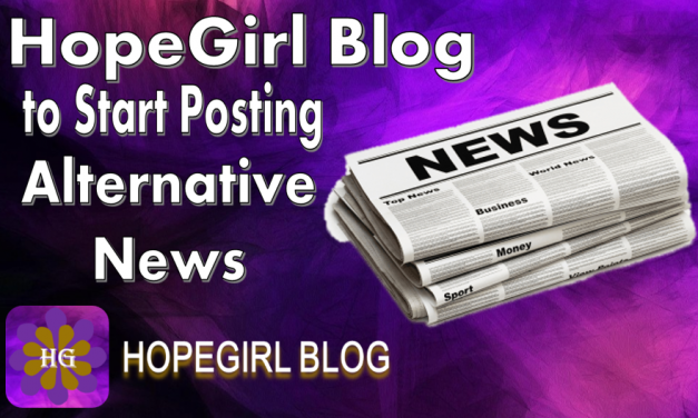 HopeGirl Blog to Start Posting Relevant Alternative News Again