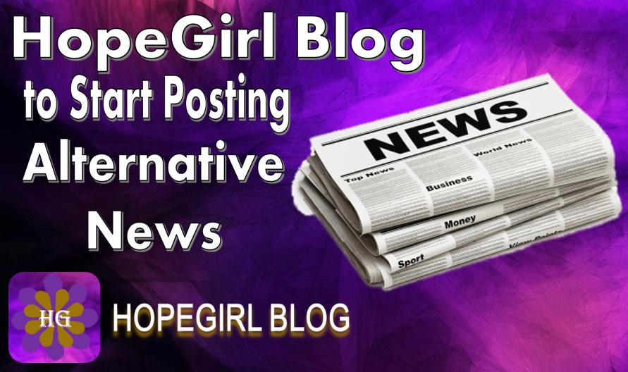 HopeGirl Blog to Start Posting Relevant Alternative News Again