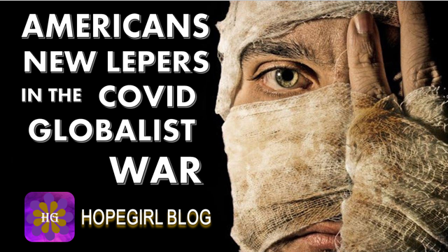 Americans are Being Turned into the New Lepers in the Globalist War